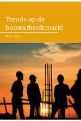 Trends op de bouwarbeidsmarkt 2017-2022